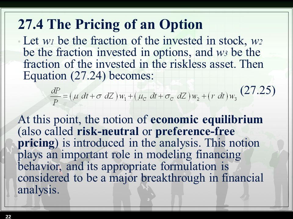 27.4 The Pricing of an Option Let w 1 be the fraction of the invested in stock, w 2 be the fraction invested in options, and w 3 be the fraction of the invested in the riskless asset.