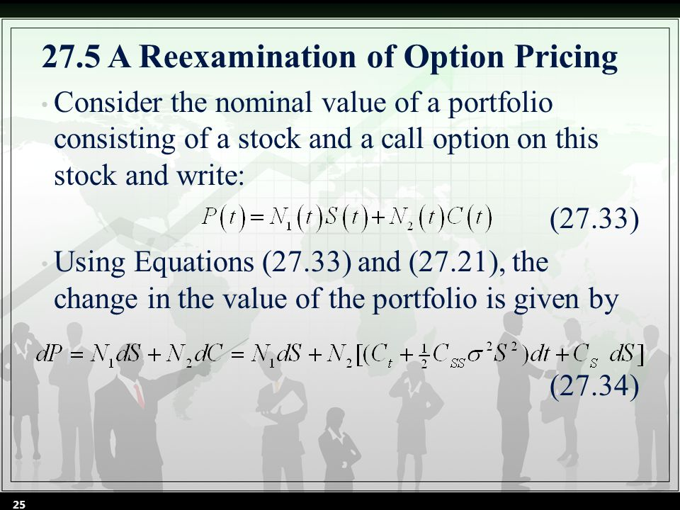 27.5 A Reexamination of Option Pricing Consider the nominal value of a portfolio consisting of a stock and a call option on this stock and write: (27.33) Using Equations (27.33) and (27.21), the change in the value of the portfolio is given by (27.34) 25