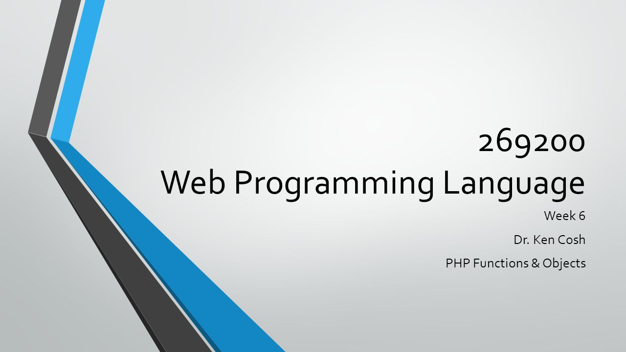 269200 Web Programming Language Week 6 Dr. Ken Cosh PHP Functions & Objects