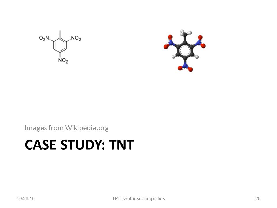 CASE STUDY: TNT Images from Wikipedia.org 10/26/10TPE synthesis, properties28