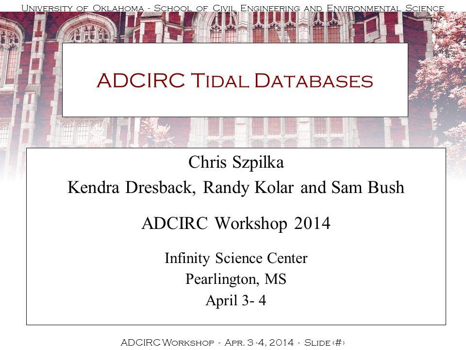 University of Oklahoma - School of Civil Engineering and Environmental Science ADCIRC Workshop - Apr.