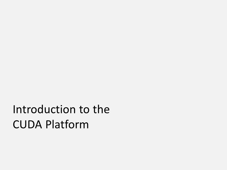 Introduction to the CUDA Platform
