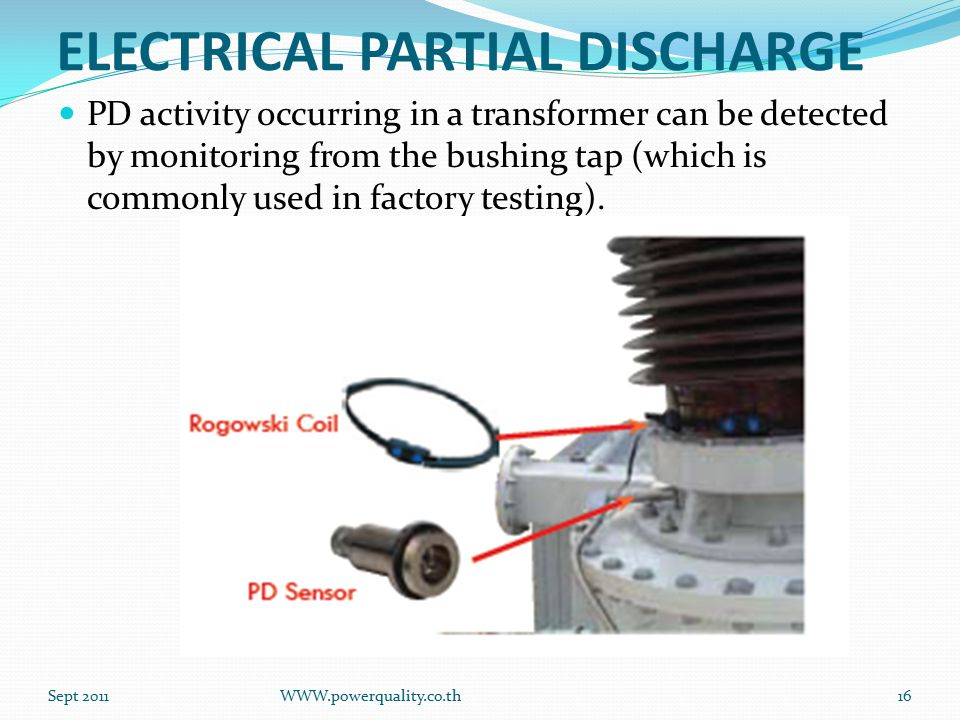 ELECTRICAL PARTIAL DISCHARGE PD activity occurring in a transformer can be detected by monitoring from the bushing tap (which is commonly used in factory testing).