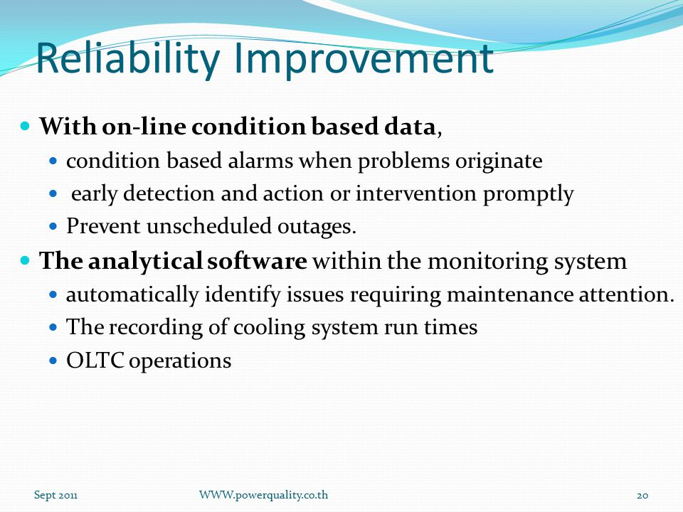 Reliability Improvement With on-line condition based data, condition based alarms when problems originate early detection and action or intervention promptly Prevent unscheduled outages.