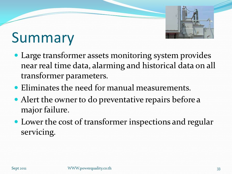 Summary Large transformer assets monitoring system provides near real time data, alarming and historical data on all transformer parameters.