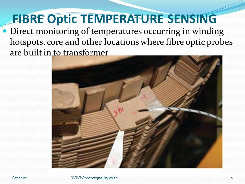 FIBRE Optic TEMPERATURE SENSING Direct monitoring of temperatures occurring in winding hotspots, core and other locations where fibre optic probes are built in to transformer Sept 2011WWW.powerquality.co.th9