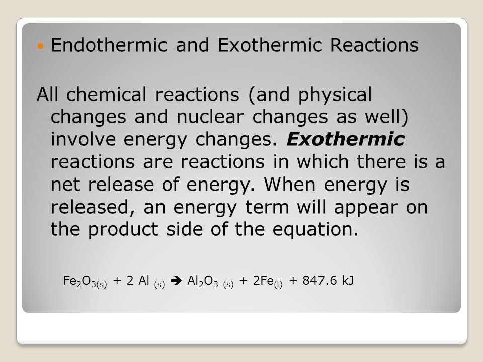 Endothermic and Exothermic Reactions All chemical reactions (and physical changes and nuclear changes as well) involve energy changes. Exothermic reac