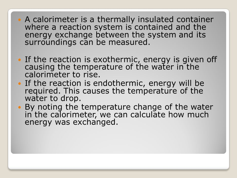 A calorimeter is a thermally insulated container where a reaction system is contained and the energy exchange between the system and its surroundings
