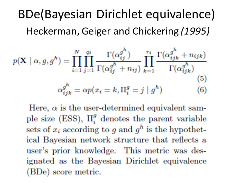 BDe(Bayesian Dirichlet equivalence) Heckerman, Geiger and Chickering (1995)