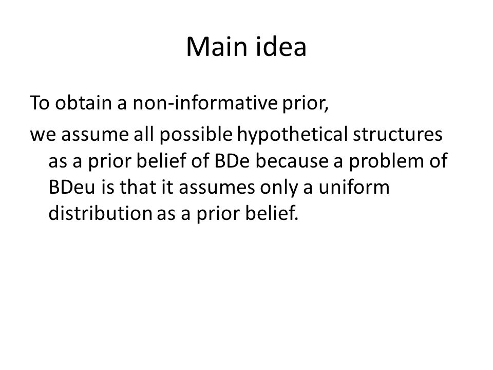 NIP-BDe Definition 1. NIP-BDe (Non Informative Prior Bayesian Dirichlet equivalence) is defined as