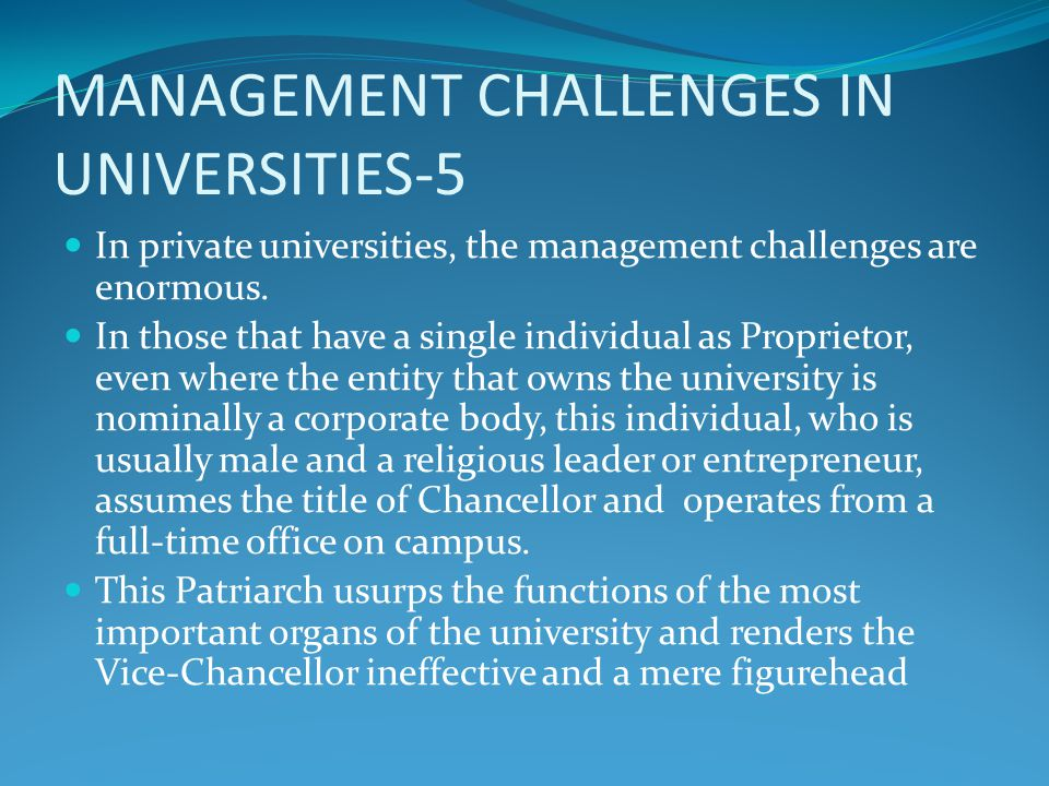 MANAGEMENT CHALLENGES IN UNIVERSITIES-5 In private universities, the management challenges are enormous.
