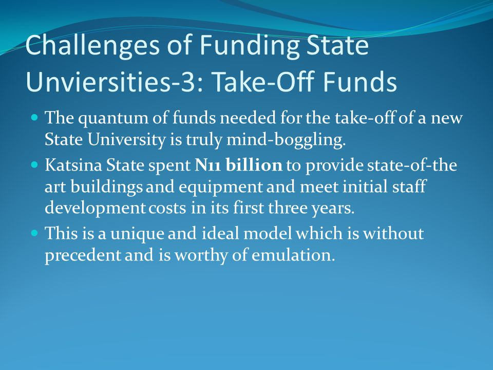 Challenges of Funding State Unviersities-3: Take-Off Funds The quantum of funds needed for the take-off of a new State University is truly mind-boggling.