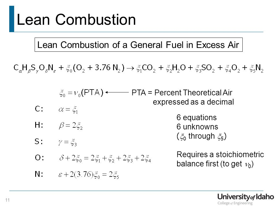 Lean Combustion PTA = Percent Theoretical Air expressed as a decimal 6 equations 6 unknowns (  0 through  5 ) Requires a stoichiometric balance first (to get 0 ) Lean Combustion of a General Fuel in Excess Air 11