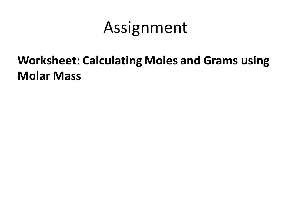 Assignment Worksheet: Calculating Moles and Grams using Molar Mass