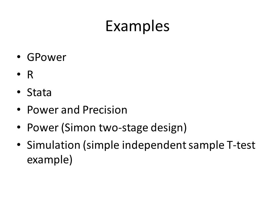 Examples GPower R Stata Power and Precision Power (Simon two-stage design) Simulation (simple independent sample T-test example)