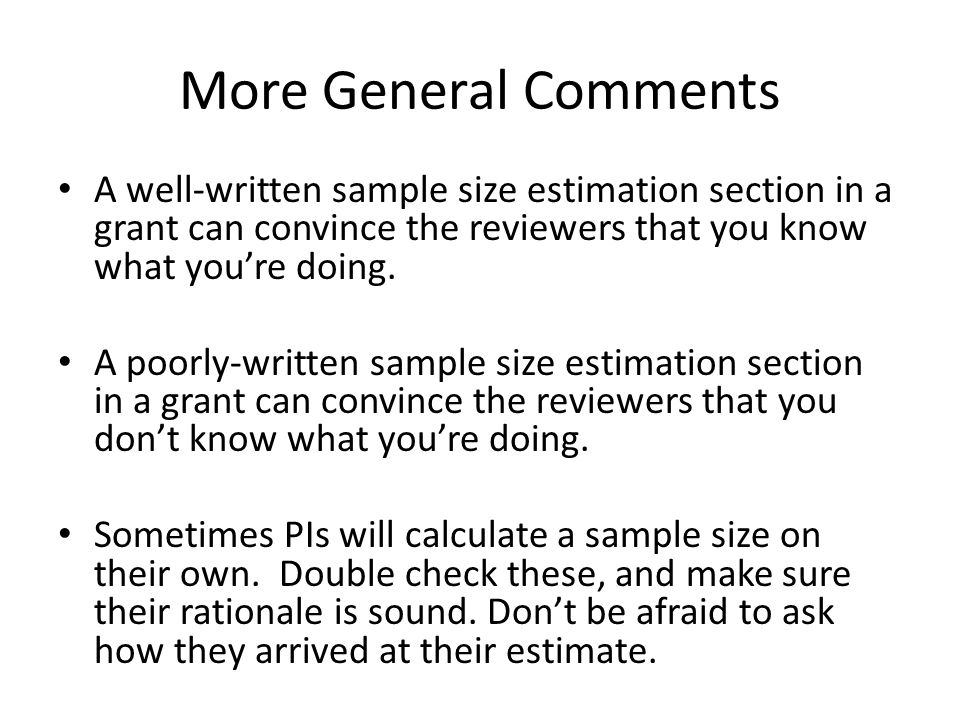 More General Comments A well-written sample size estimation section in a grant can convince the reviewers that you know what you're doing.