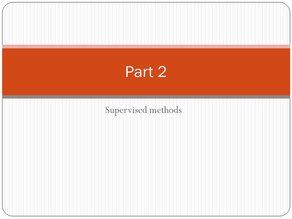 Supervised methods Part 2