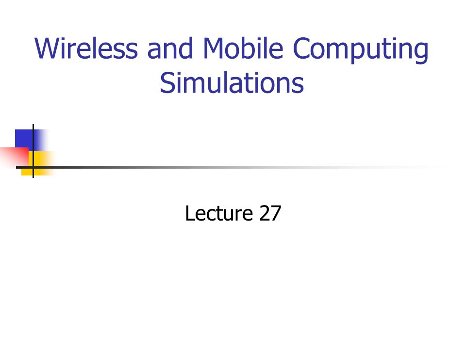 Wireless and Mobile Computing Simulations Lecture 27