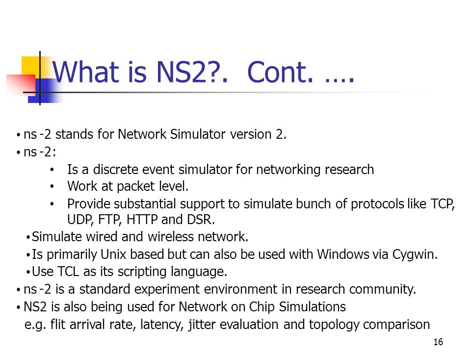16 ns -2 stands for Network Simulator version 2.