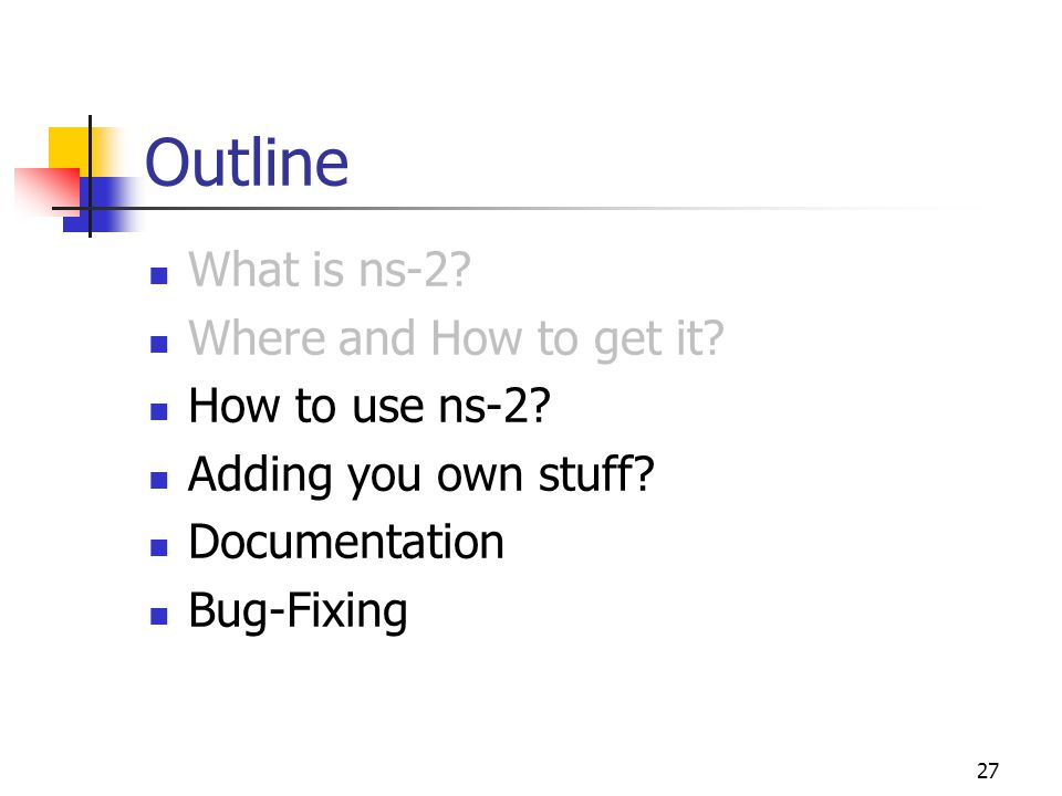 27 Outline What is ns-2. Where and How to get it.