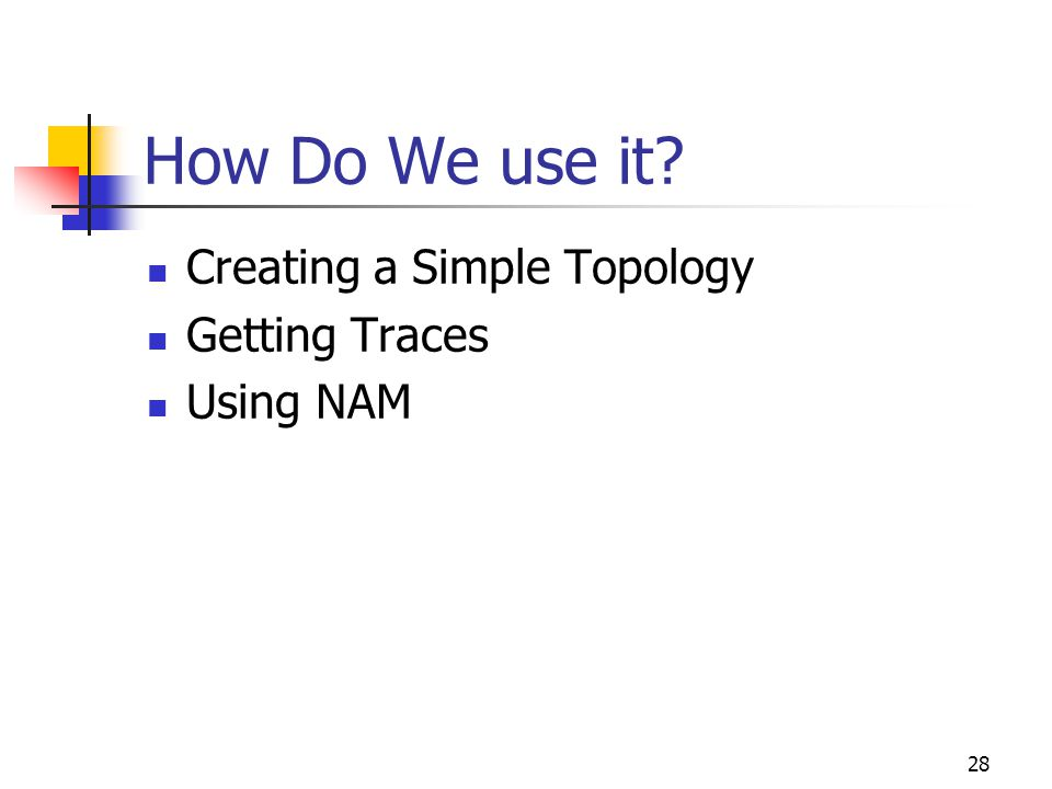 28 How Do We use it Creating a Simple Topology Getting Traces Using NAM