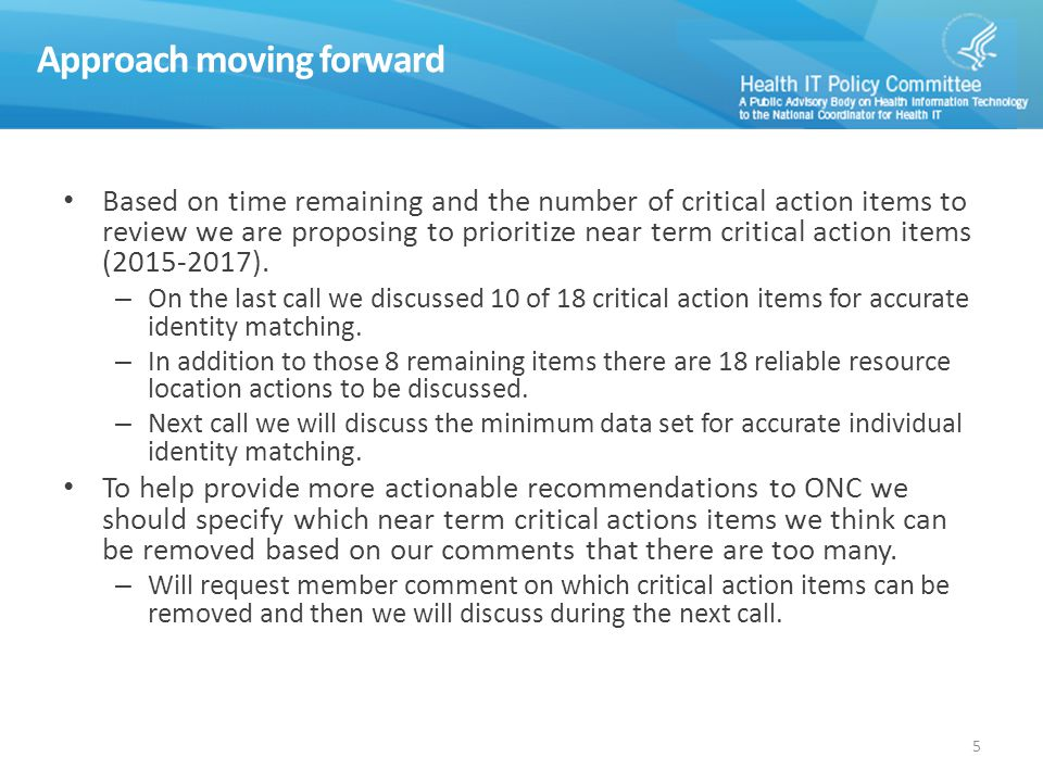 Approach moving forward Based on time remaining and the number of critical action items to review we are proposing to prioritize near term critical action items (2015-2017).
