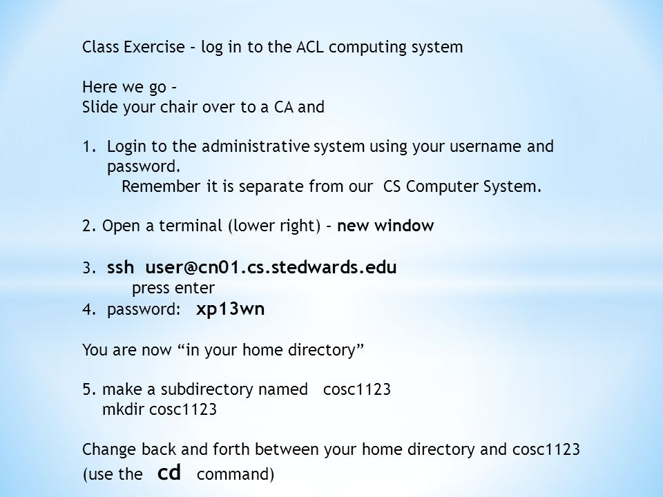 Class Exercise – log in to the ACL computing system Here we go – Slide your chair over to a CA and 1.Login to the administrative system using your username and password.