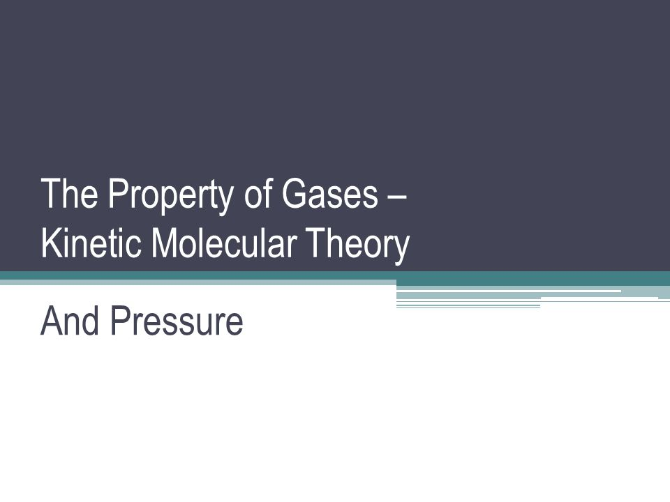 The Property of Gases – Kinetic Molecular Theory And Pressure