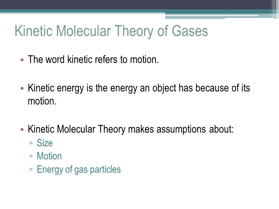 Kinetic Molecular Theory of Gases The word kinetic refers to motion.