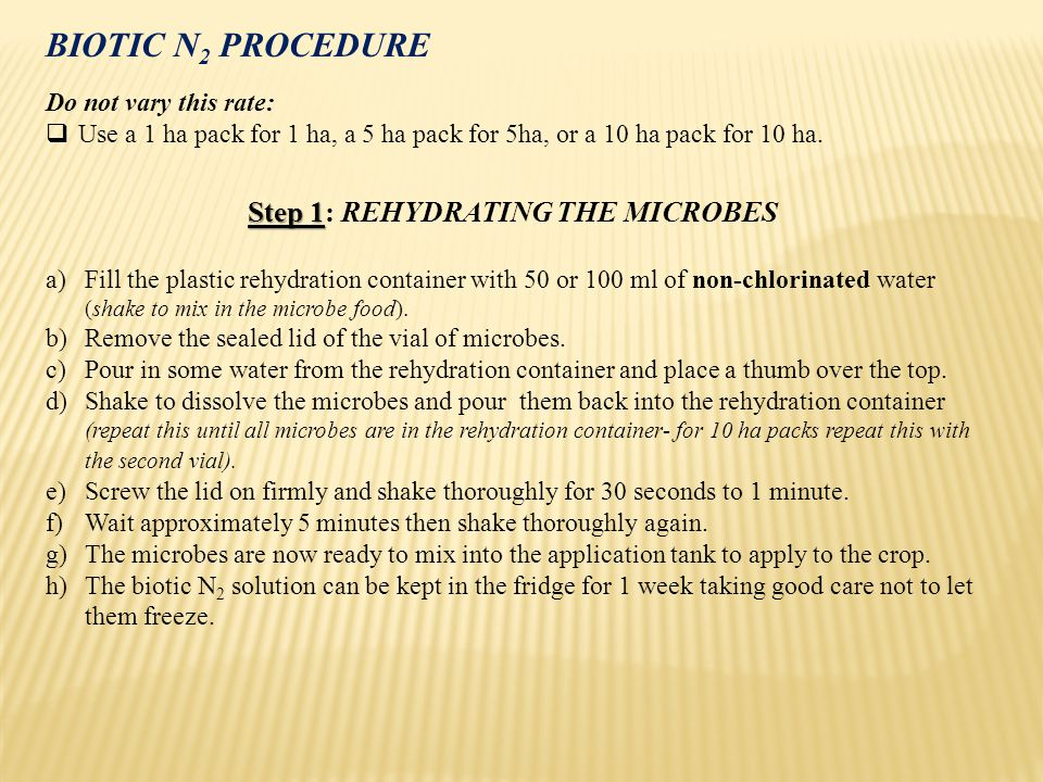 BIOTIC N 2 PROCEDURE Do not vary this rate:  Use a 1 ha pack for 1 ha, a 5 ha pack for 5ha, or a 10 ha pack for 10 ha.
