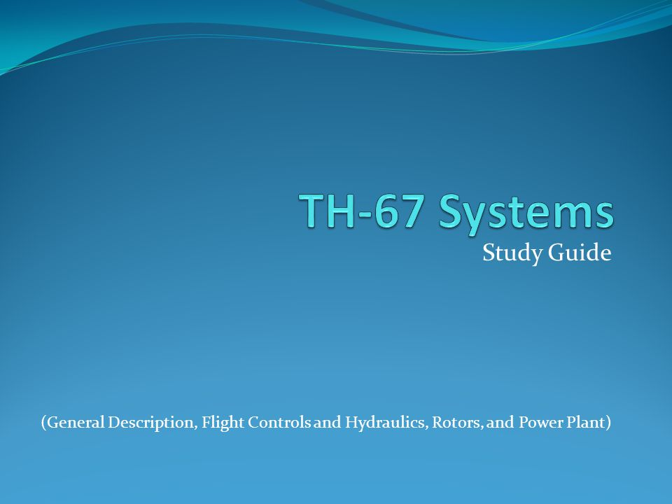 Study Guide (General Description, Flight Controls and Hydraulics, Rotors, and Power Plant)