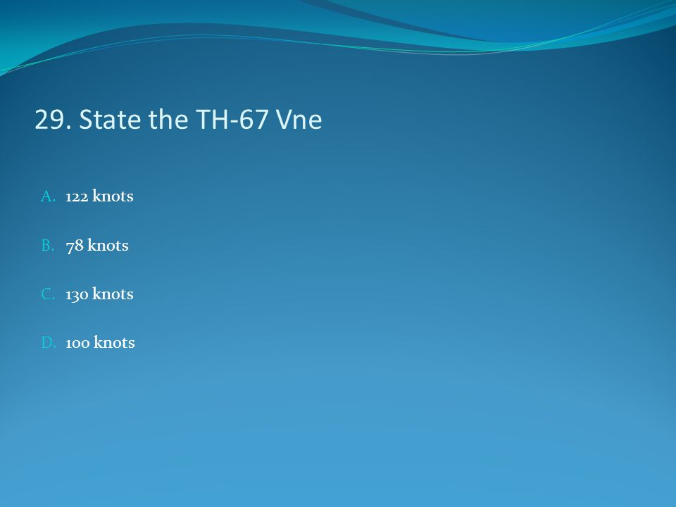 29. State the TH-67 Vne A. 122 knots B. 78 knots C. 130 knots D. 100 knots