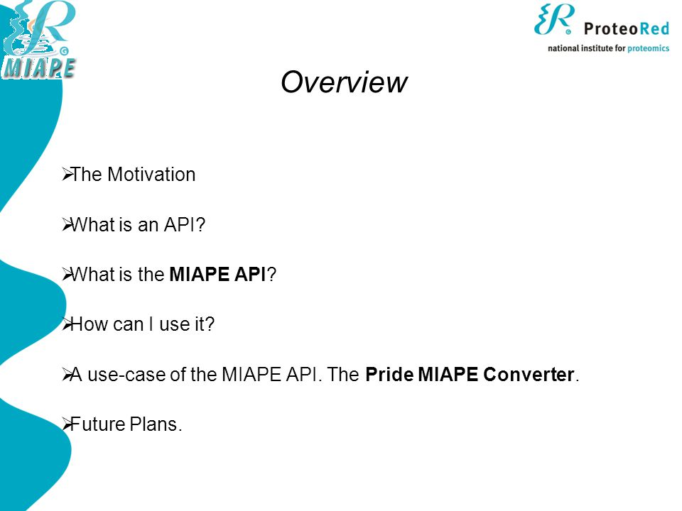 Java MIAPE API Why to use the Java MIAPE API: It is developed in Java, a widely used, platform independent language.