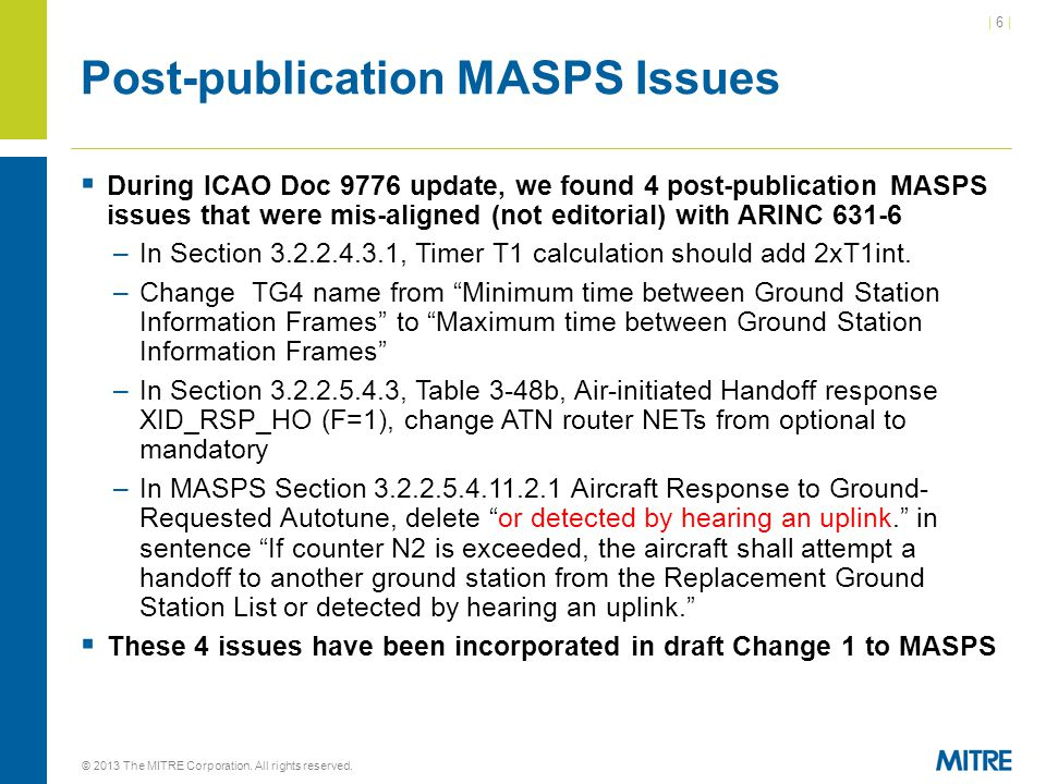 | 6 || 6 | Post-publication MASPS Issues  During ICAO Doc 9776 update, we found 4 post-publication MASPS issues that were mis-aligned (not editorial) with ARINC –In Section , Timer T1 calculation should add 2xT1int.