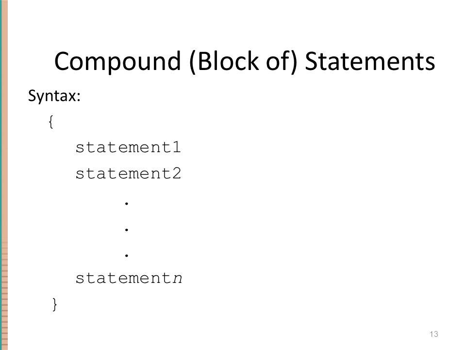 13 Compound (Block of) Statements Syntax: { statement1 statement2. statementn }