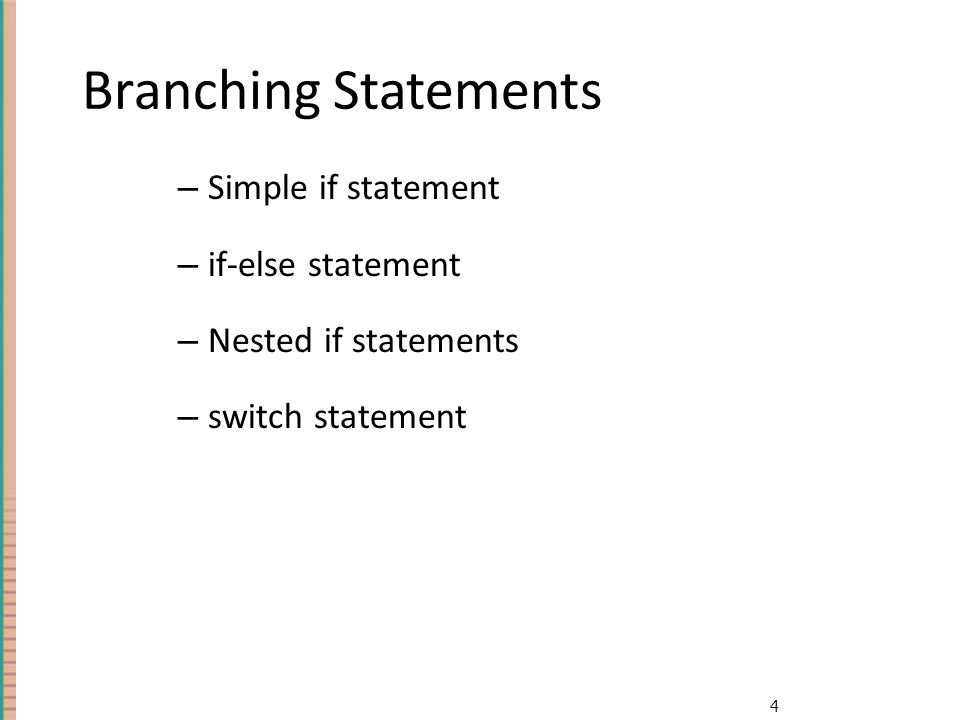 4 Branching Statements – Simple if statement – if-else statement – Nested if statements – switch statement