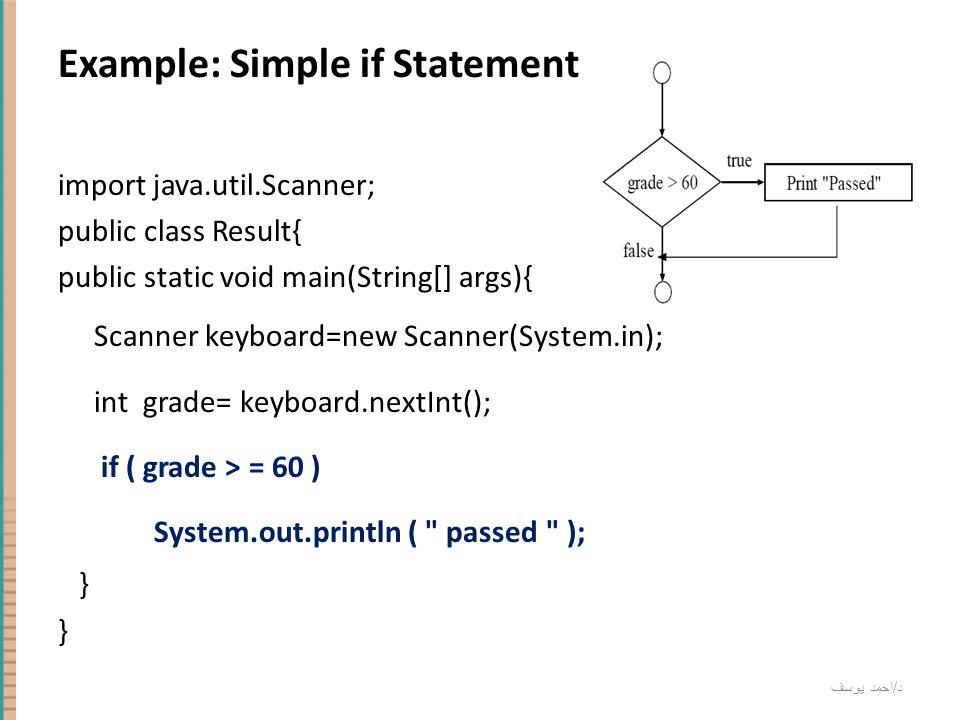 د / احمد يوسف Example: Simple if Statement import java.util.Scanner; public class Result{ public static void main(String[] args){ Scanner keyboard=new