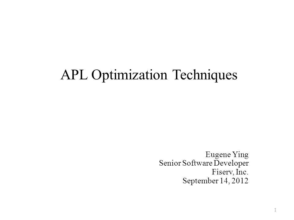 APL Optimization Techniques Eugene Ying Senior Software Developer Fiserv, Inc. September 14, 2012 1