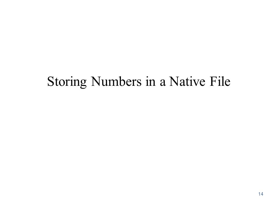 Storing Numbers in a Native File 14