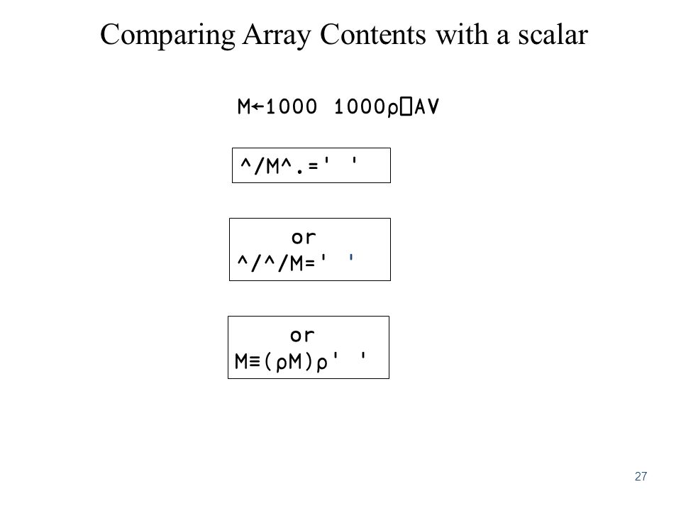 Comparing Array Contents with a scalar ^/M^.= or ^/^/M= or M≡(⍴M)⍴ M←1000 1000⍴⎕AV 27