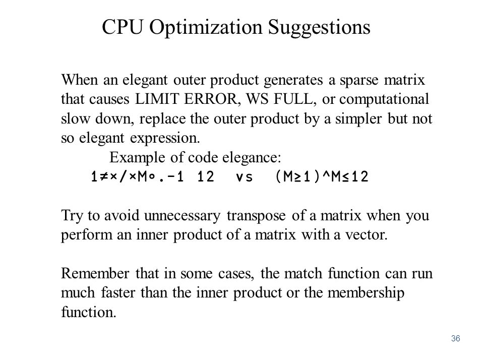 CPU Optimization Suggestions When an elegant outer product generates a sparse matrix that causes LIMIT ERROR, WS FULL, or computational slow down, replace the outer product by a simpler but not so elegant expression.