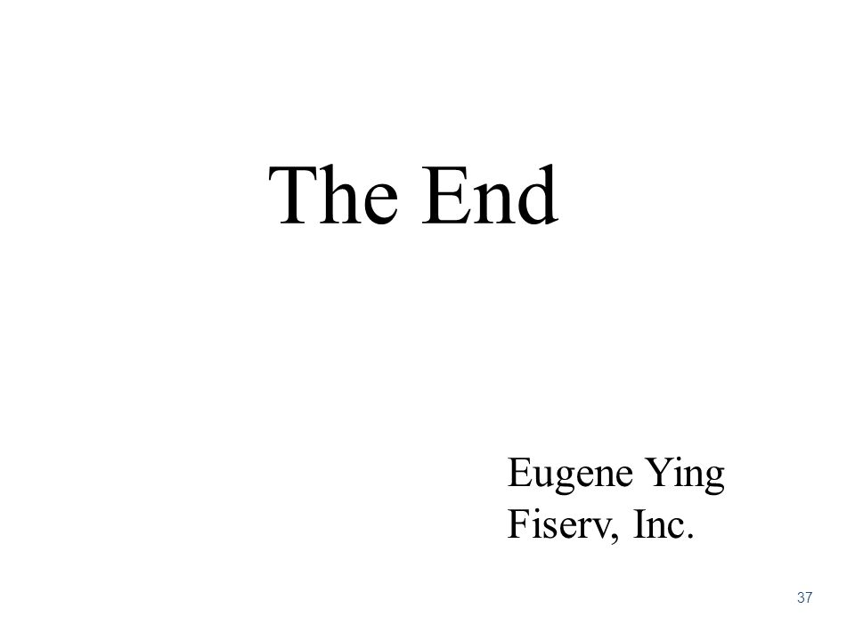 The End 37 Eugene Ying Fiserv, Inc.