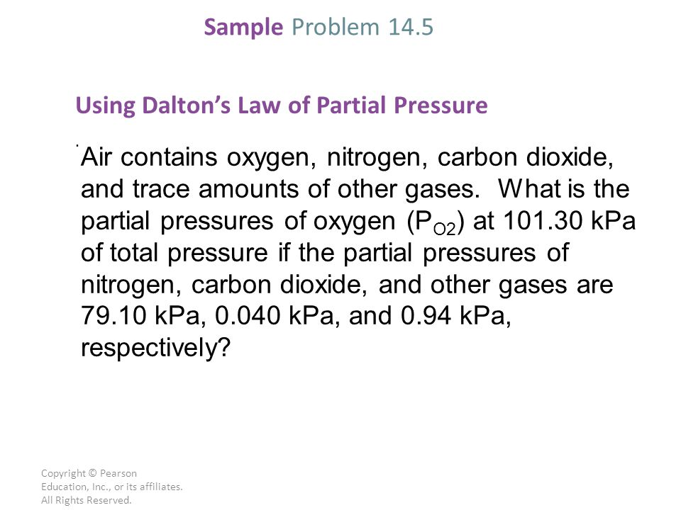 Copyright © Pearson Education, Inc., or its affiliates. All Rights Reserved. Using Dalton's Law of Partial Pressure. Air contains oxygen, nitrogen, ca