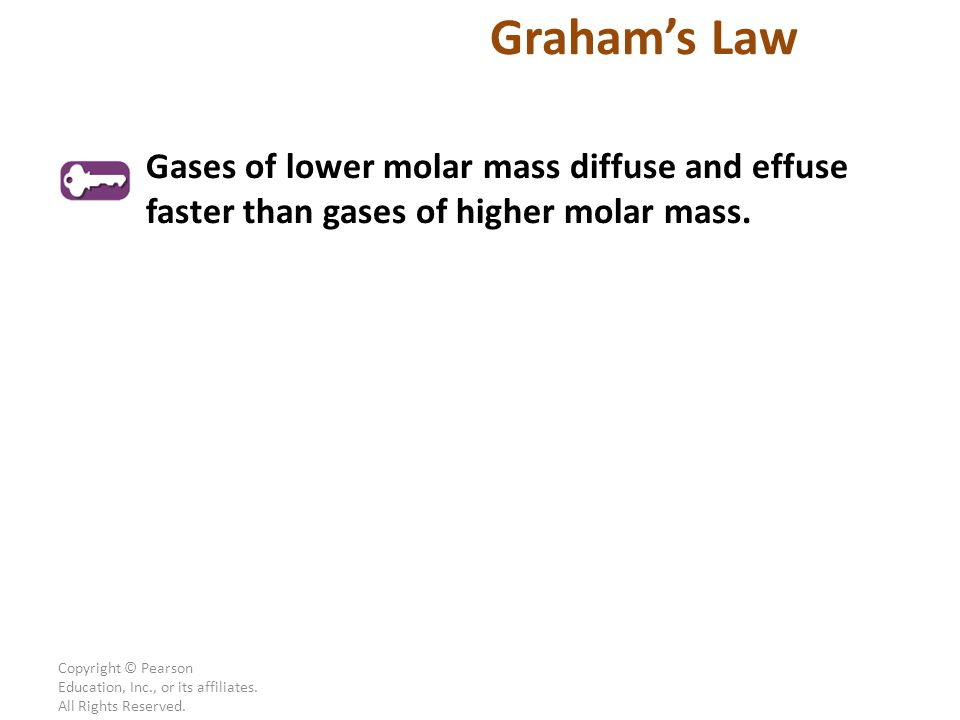 Copyright © Pearson Education, Inc., or its affiliates. All Rights Reserved. Gases of lower molar mass diffuse and effuse faster than gases of higher