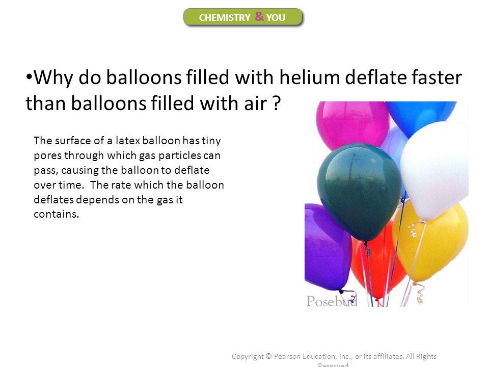 Copyright © Pearson Education, Inc., or its affiliates. All Rights Reserved. Why do balloons filled with helium deflate faster than balloons filled wi
