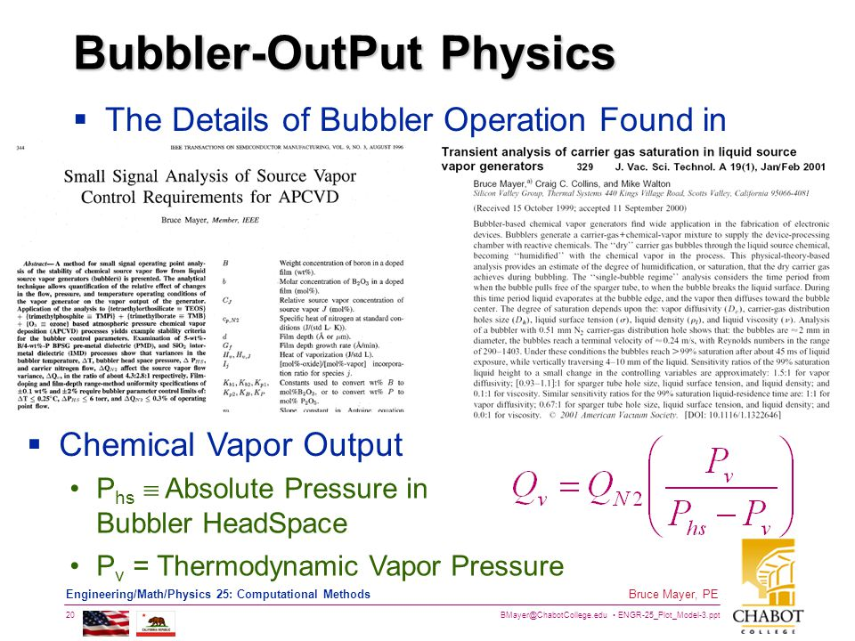 BMayer@ChabotCollege.edu ENGR-25_Plot_Model-3.ppt 20 Bruce Mayer, PE Engineering/Math/Physics 25: Computational Methods Bubbler-OutPut Physics  The Details of Bubbler Operation Found in  Chemical Vapor Output P hs  Absolute Pressure in Bubbler HeadSpace P v = Thermodynamic Vapor Pressure