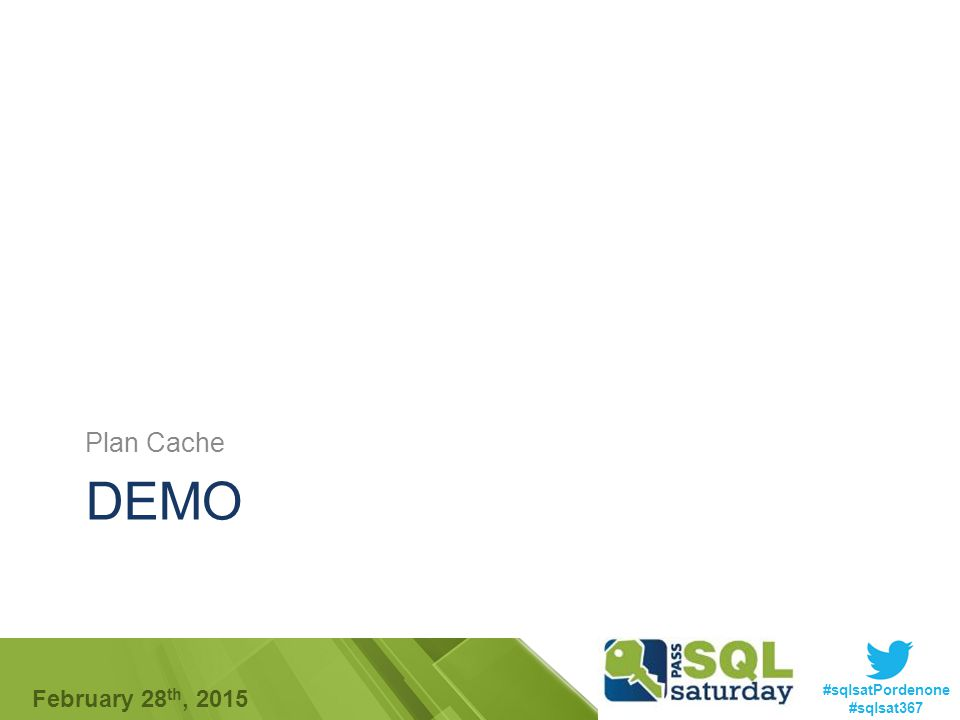 #sqlsatPordenone #sqlsat367 February 28 th, 2015 DEMO Plan Cache