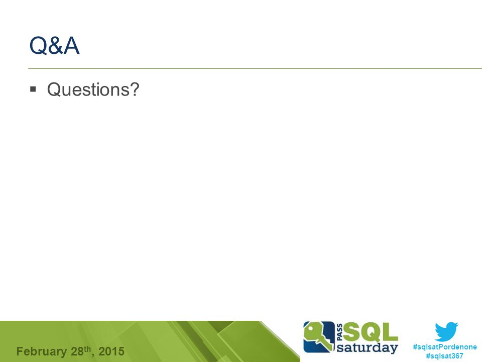#sqlsatPordenone #sqlsat367 February 28 th, 2015 Q&A  Questions