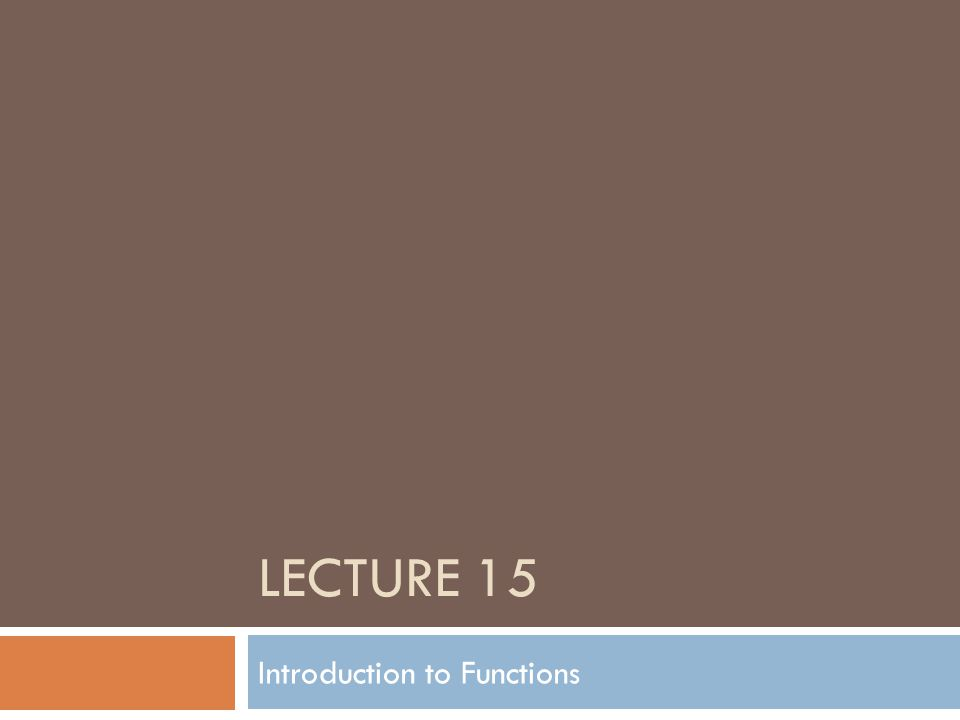 LECTURE 15 Introduction to Functions