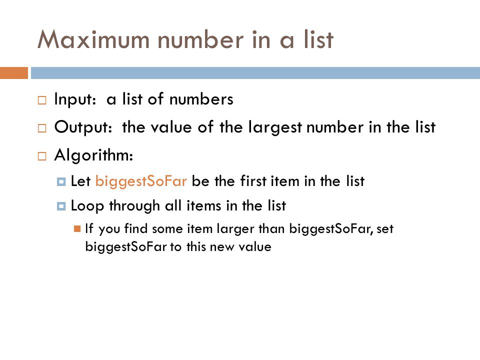 #Defining the function in Python def maxInList(aList): #aList is a non empty list of numbers #returns the largest item on the list biggestSoFar = aList[0] for item in aList[1:]: if item > biggestSoFar: biggestSoFar = item return biggestSoFar #Using the function #A variable to catch the returned value ans = maxInList( [2,65,98,44,5,21,50,64]) print ans #Using the returned value directly print maxInList( [ Hal , Sally , George , Tim , Mike ])